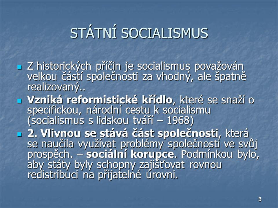 3 STÁTNÍ SOCIALISMUS Z historických příčin je socialismus považován velkou částí společnosti za vhodný, ale špatně realizovaný.. Z historických příčin