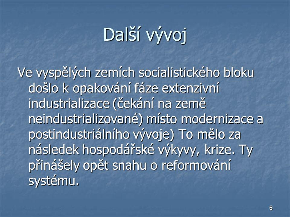 6 Další vývoj Ve vyspělých zemích socialistického bloku došlo k opakování fáze extenzivní industrializace (čekání na země neindustrializované) místo m