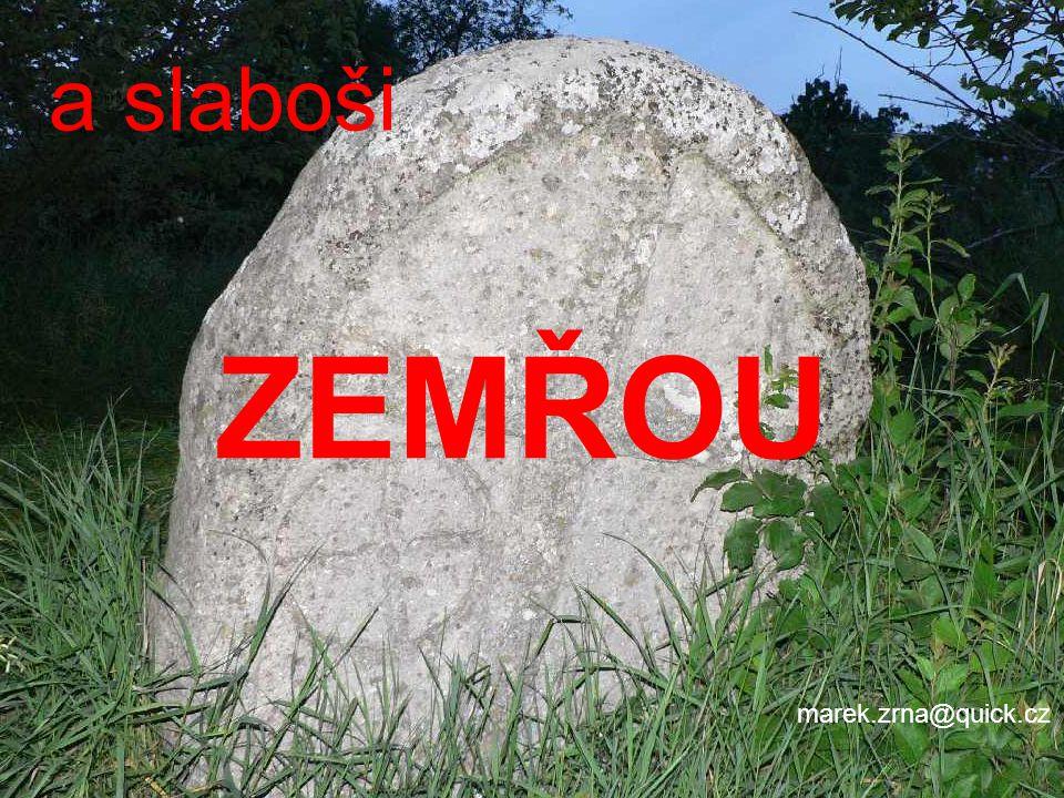 a slaboši ZEMŘOU marek.zrna@quick.cz