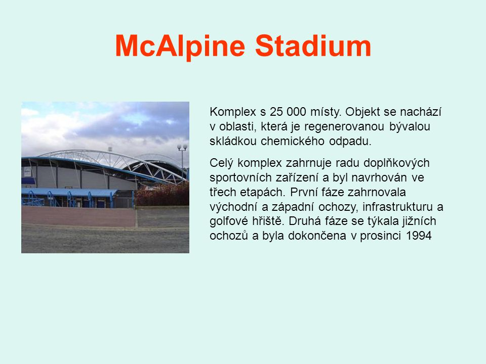 McAlpine Stadium Komplex s 25 000 místy.