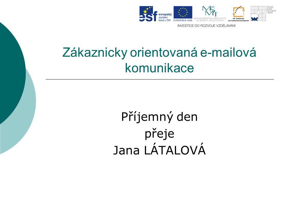 Zákaznicky orientovaná e-mailová komunikace Příjemný den přeje Jana LÁTALOVÁ