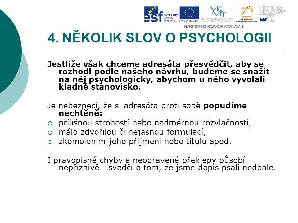 4. NĚKOLIK SLOV O PSYCHOLOGII Jestliže však chceme adresáta přesvědčit, aby se rozhodl podle našeho návrhu, budeme se snažit na něj psychologicky, aby