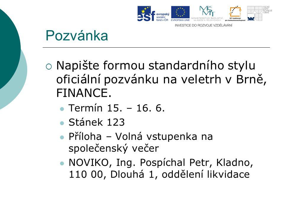 Pozvánka  Napište formou standardního stylu oficiální pozvánku na veletrh v Brně, FINANCE.