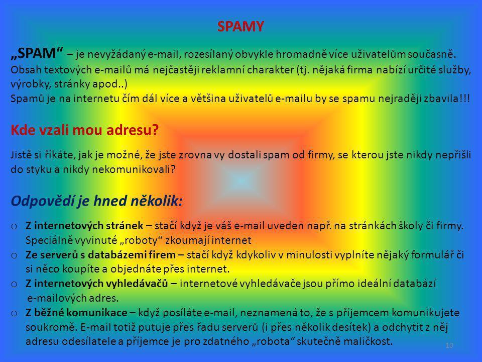 """10 SPAMY """"SPAM"""" – je nevyžádaný e-mail, rozesílaný obvykle hromadně více uživatelům současně. Obsah textových e-mailů má nejčastěji reklamní charakter"""
