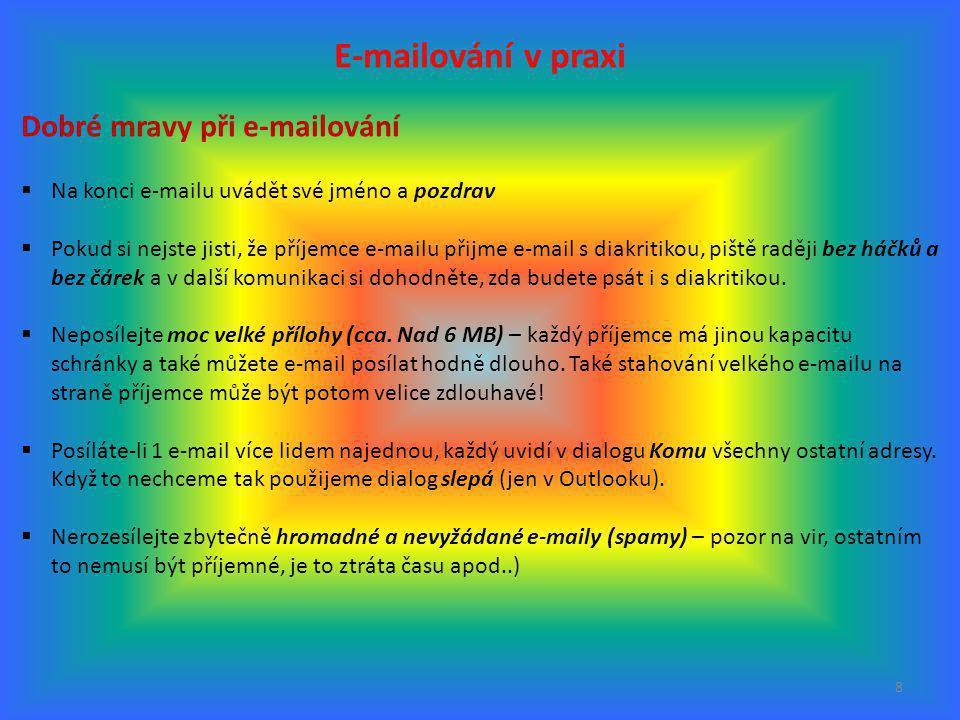 8 E-mailování v praxi Dobré mravy při e-mailování  Na konci e-mailu uvádět své jméno a pozdrav  Pokud si nejste jisti, že příjemce e-mailu přijme e-