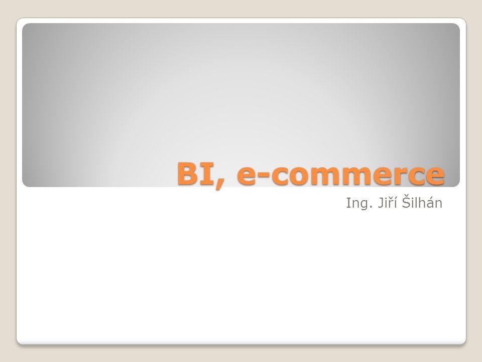 BI, e-commerce Ing. Jiří Šilhán