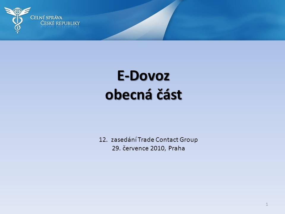 E-Dovoz obecná část 12. zasedání Trade Contact Group 29. července 2010, Praha 1