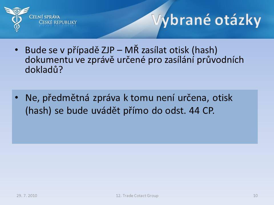 Bude se v případě ZJP – MŘ zasílat otisk (hash) dokumentu ve zprávě určené pro zasílání průvodních dokladů? 29. 7. 201012. Trade Cotact Group10 Ne, př