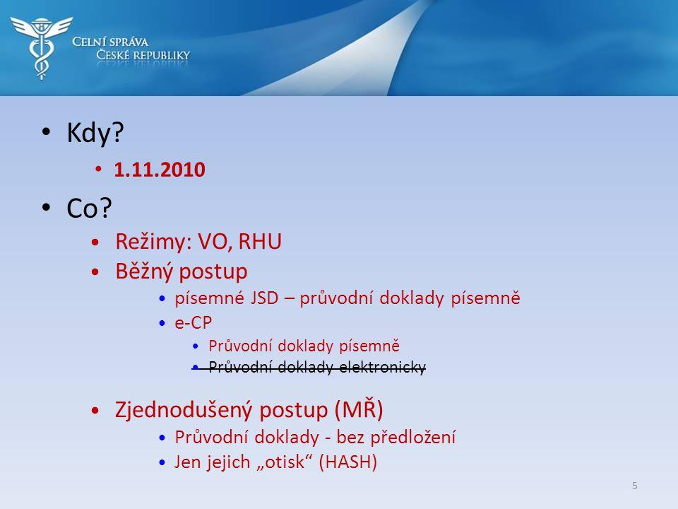 Kdy? 1.11.2010 Co? 5 Režimy: VO, RHU Běžný postup písemné JSD – průvodní doklady písemně e-CP Průvodní doklady písemně Průvodní doklady elektronicky Z