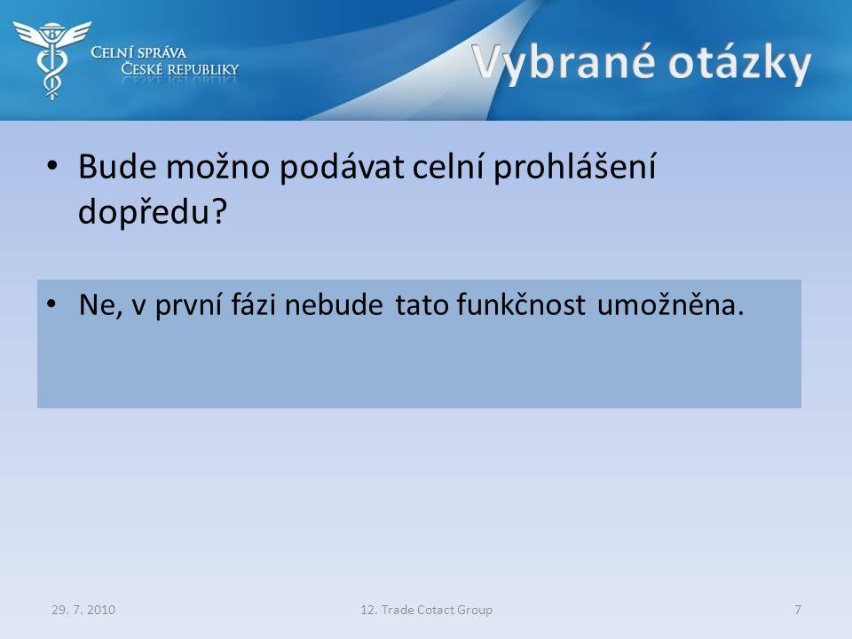 Bude možno podávat celní prohlášení dopředu? 29. 7. 201012. Trade Cotact Group7 Ne, v první fázi nebude tato funkčnost umožněna.