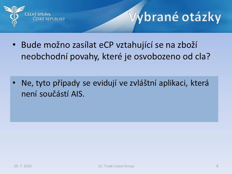 Bude možno zasílat eCP vztahující se na zboží neobchodní povahy, které je osvobozeno od cla? 29. 7. 201012. Trade Cotact Group8 Ne, tyto případy se ev