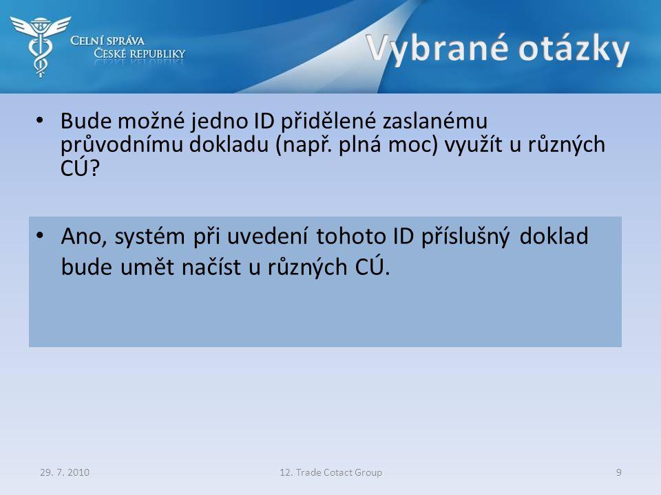 Bude možné jedno ID přidělené zaslanému průvodnímu dokladu (např. plná moc) využít u různých CÚ? 29. 7. 201012. Trade Cotact Group9 Ano, systém při uv