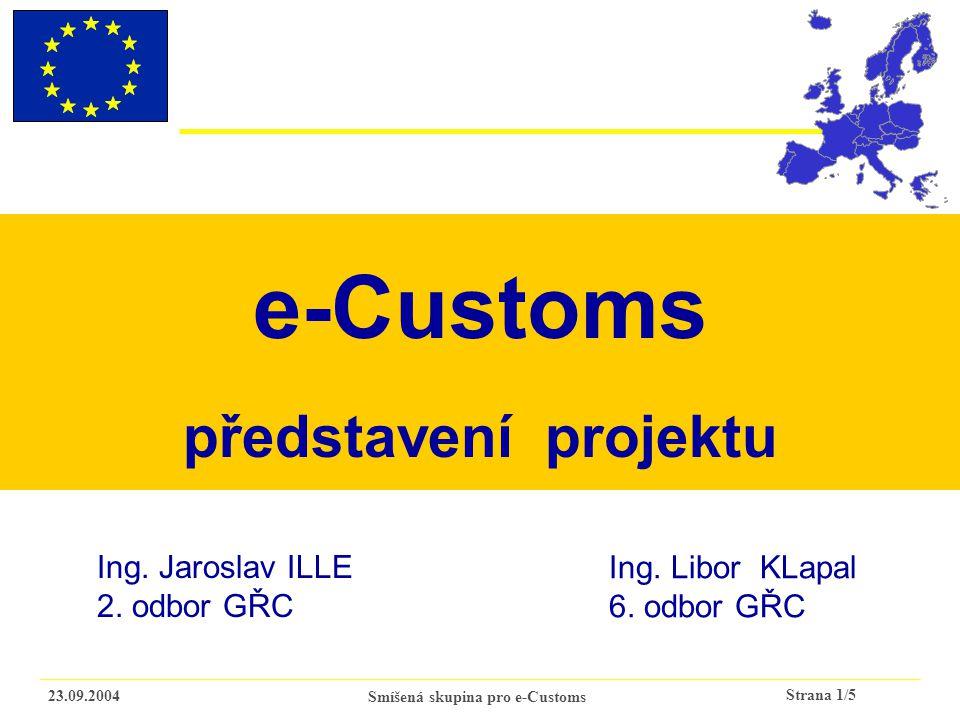 Strana 1/5 23.09.2004Smíšená skupina pro e-Customs e-Customs představení projektu Ing.