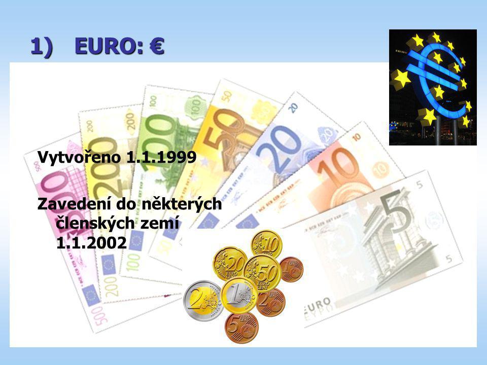 1)EURO: € Vytvořeno 1.1.1999 Zavedení do některých členských zemí 1.1.2002