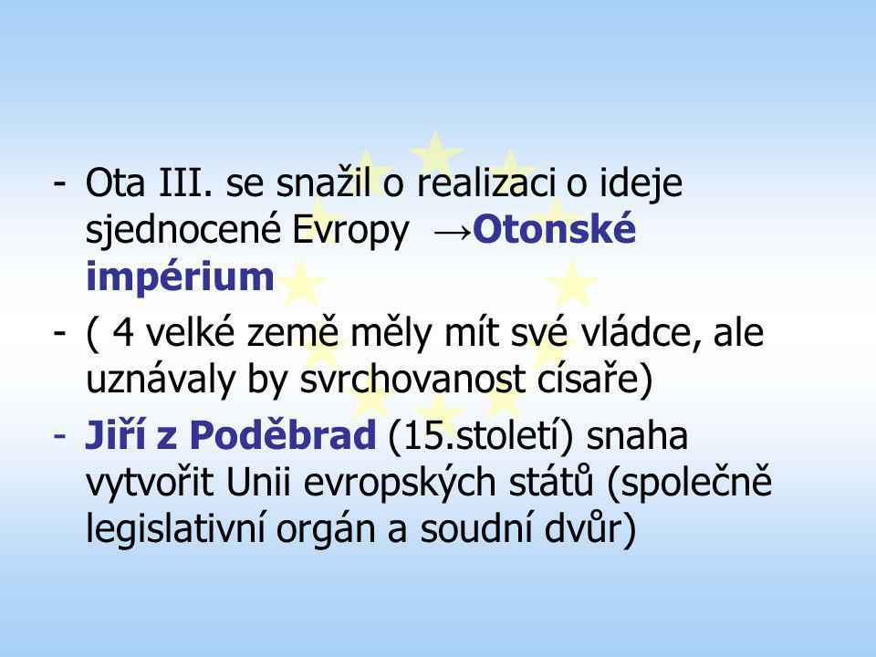 -Ota III. se snažil o realizaci o ideje sjednocené Evropy → Otonské impérium -( 4 velké země měly mít své vládce, ale uznávaly by svrchovanost císaře)