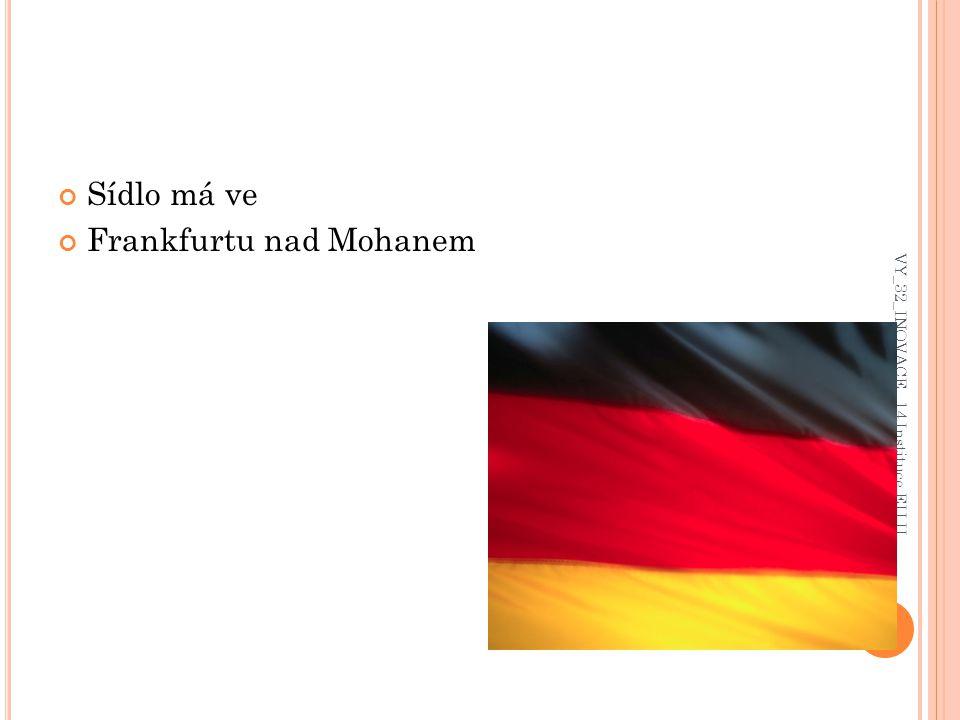 Sídlo má ve Frankfurtu nad Mohanem VY_32_INOVACE_ 14 Instituce EU II
