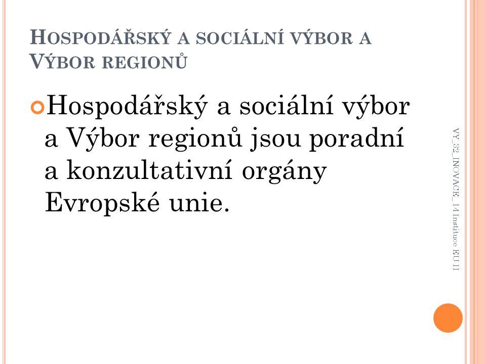 H OSPODÁŘSKÝ A SOCIÁLNÍ VÝBOR A V ÝBOR REGIONŮ Hospodářský a sociální výbor a Výbor regionů jsou poradní a konzultativní orgány Evropské unie. VY_32_I