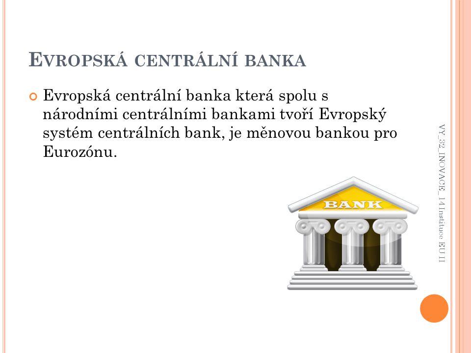 E VROPSKÁ CENTRÁLNÍ BANKA Evropská centrální banka která spolu s národními centrálními bankami tvoří Evropský systém centrálních bank, je měnovou bankou pro Eurozónu.