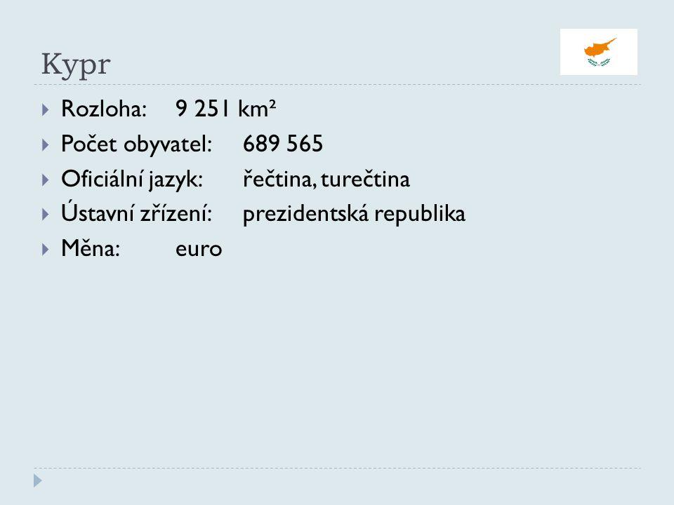 Kypr  Rozloha:9 251 km²  Počet obyvatel:689 565  Oficiální jazyk:řečtina, turečtina  Ústavní zřízení:prezidentská republika  Měna:euro
