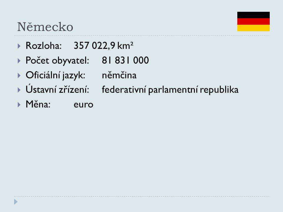 Německo  Rozloha:357 022,9 km²  Počet obyvatel:81 831 000  Oficiální jazyk:němčina  Ústavní zřízení:federativní parlamentní republika  Měna:euro
