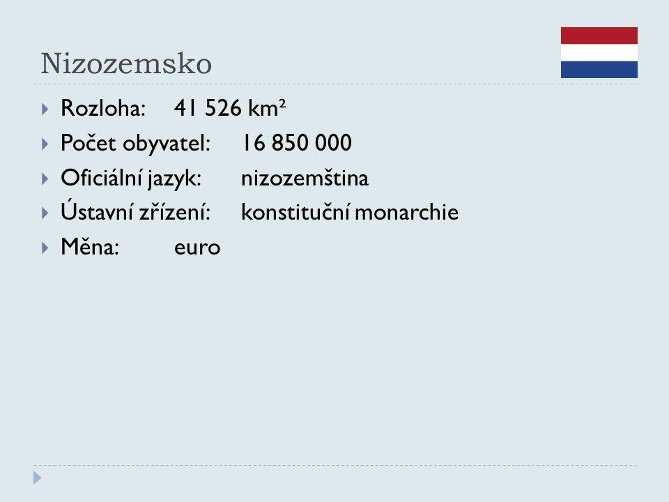 Nizozemsko  Rozloha:41 526 km²  Počet obyvatel:16 850 000  Oficiální jazyk:nizozemština  Ústavní zřízení:konstituční monarchie  Měna:euro