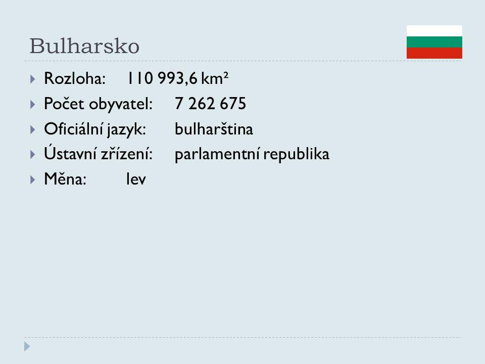 Bulharsko  Rozloha:110 993,6 km²  Počet obyvatel:7 262 675  Oficiální jazyk:bulharština  Ústavní zřízení:parlamentní republika  Měna:lev