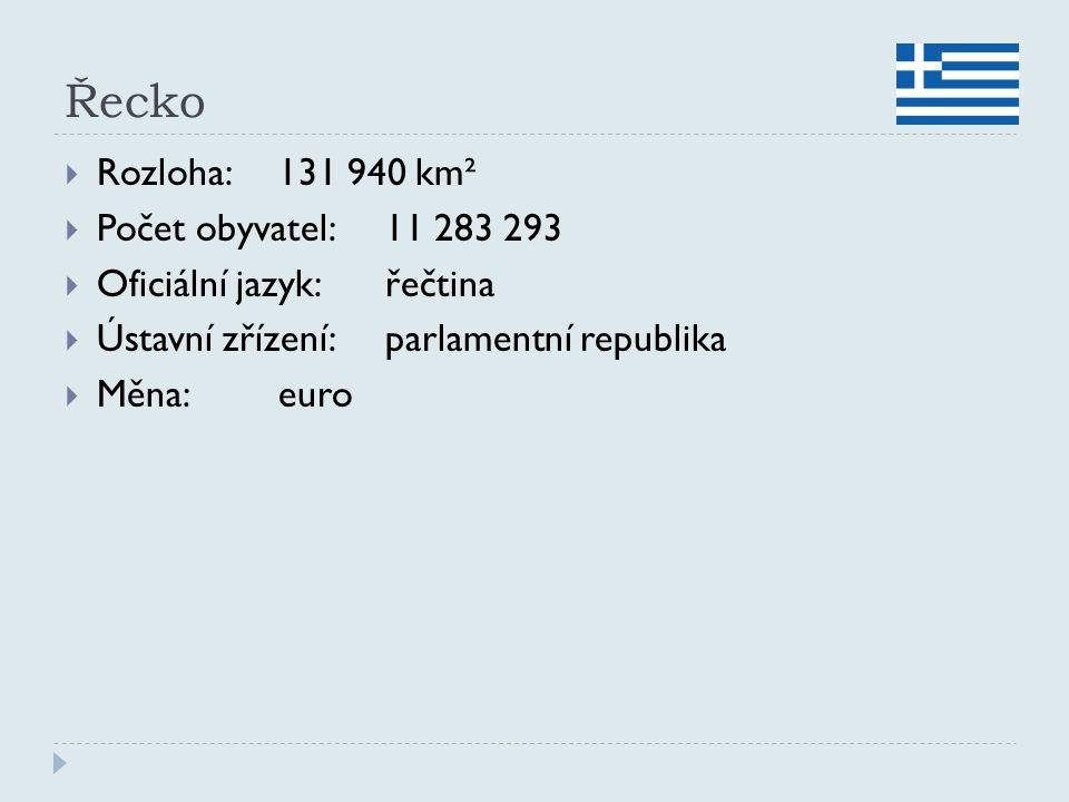 Řecko  Rozloha:131 940 km²  Počet obyvatel:11 283 293  Oficiální jazyk:řečtina  Ústavní zřízení:parlamentní republika  Měna:euro
