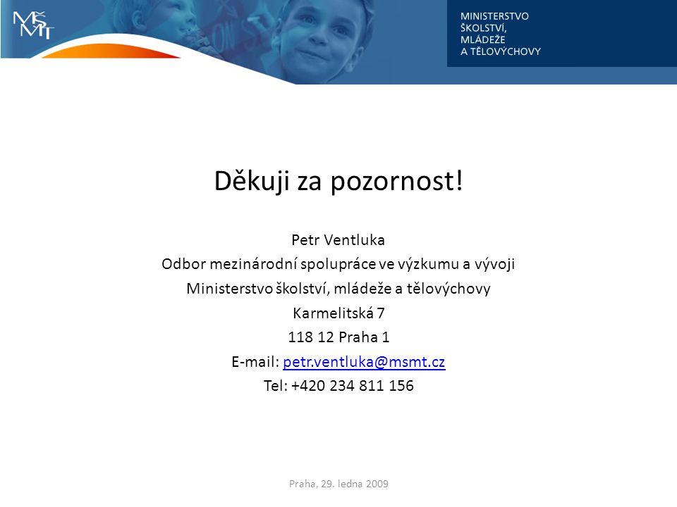 Děkuji za pozornost! Petr Ventluka Odbor mezinárodní spolupráce ve výzkumu a vývoji Ministerstvo školství, mládeže a tělovýchovy Karmelitská 7 118 12