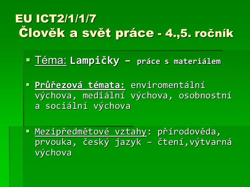 EU ICT2/1/1/7 Člověk a svět práce - 4.,5. ročník  Téma: Lampičky – práce s materiálem  Průřezová témata: enviromentální výchova, mediální výchova, o