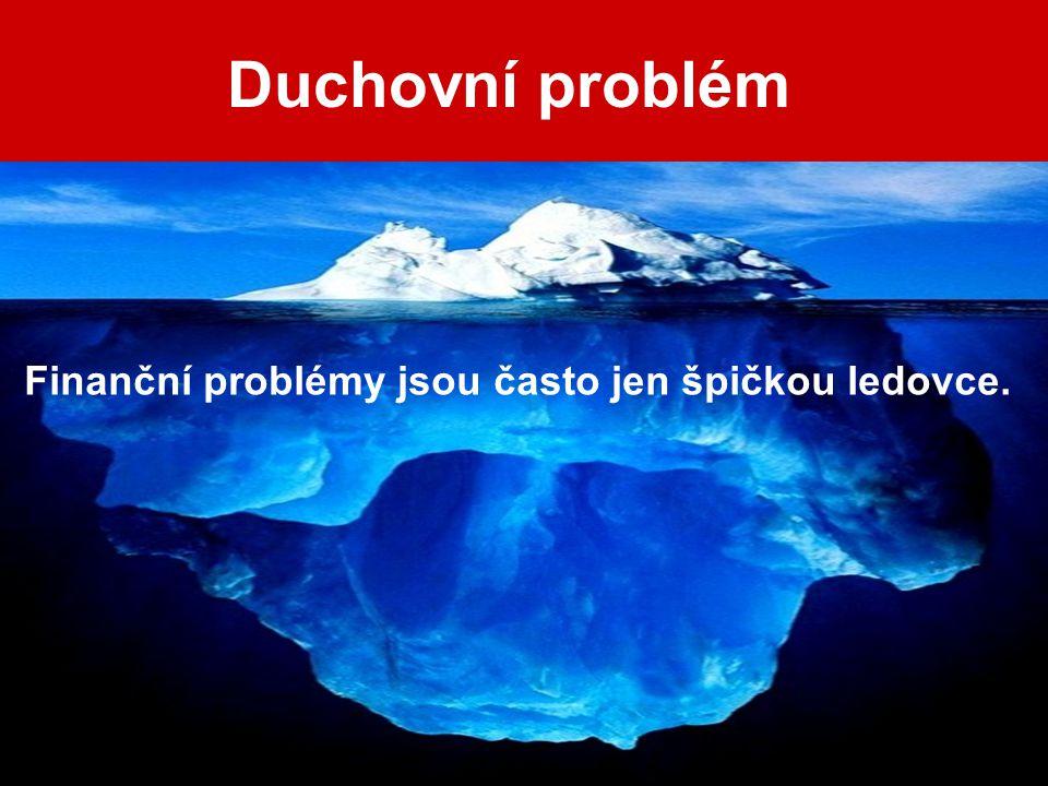 Duchovní problém Finanční problémy jsou často jen špičkou ledovce.