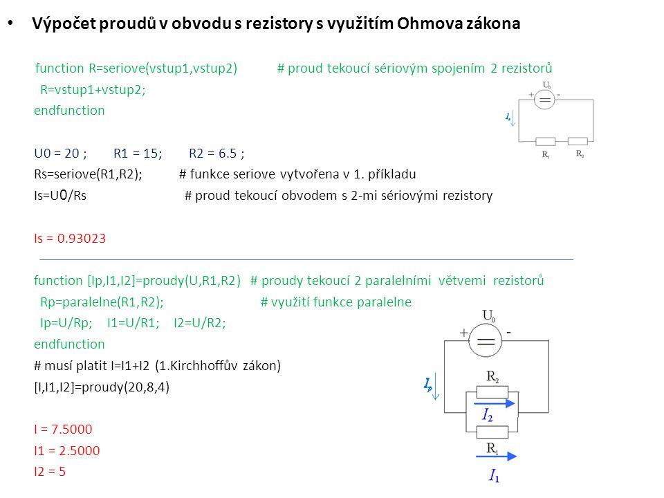Výpočet proudů v obvodu s rezistory s využitím Ohmova zákona function R=seriove(vstup1,vstup2) # proud tekoucí sériovým spojením 2 rezistorů R=vstup1+