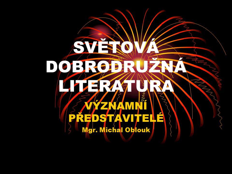 SVĚTOVÁ DOBRODRUŽNÁ LITERATURA VÝZNAMNÍ PŘEDSTAVITELÉ Mgr. Michal Oblouk