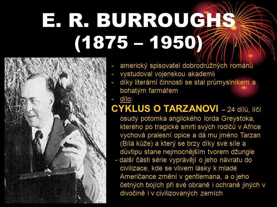 E. R. BURROUGHS (1875 – 1950) -a-americký spisovatel dobrodružných románů -v-vystudoval vojenskou akademii -d-díky literární činnosti se stal průmysln
