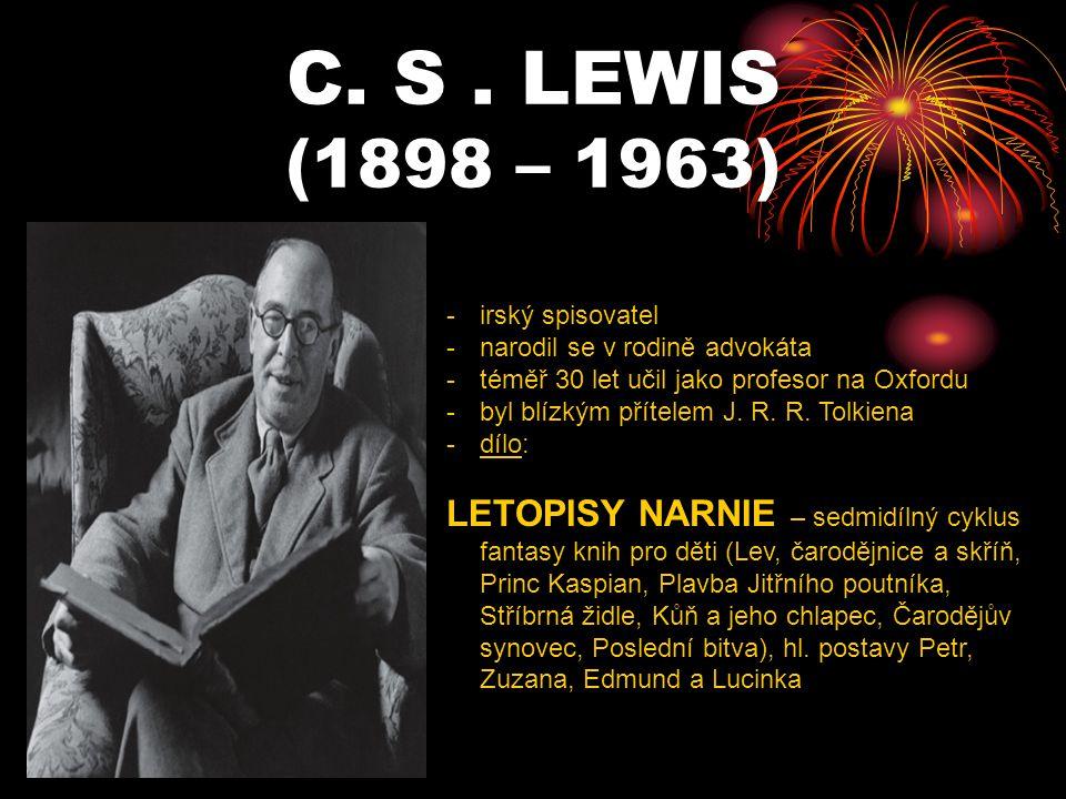 C. S. LEWIS (1898 – 1963) -i-irský spisovatel -n-narodil se v rodině advokáta -t-téměř 30 let učil jako profesor na Oxfordu -b-byl blízkým přítelem J.