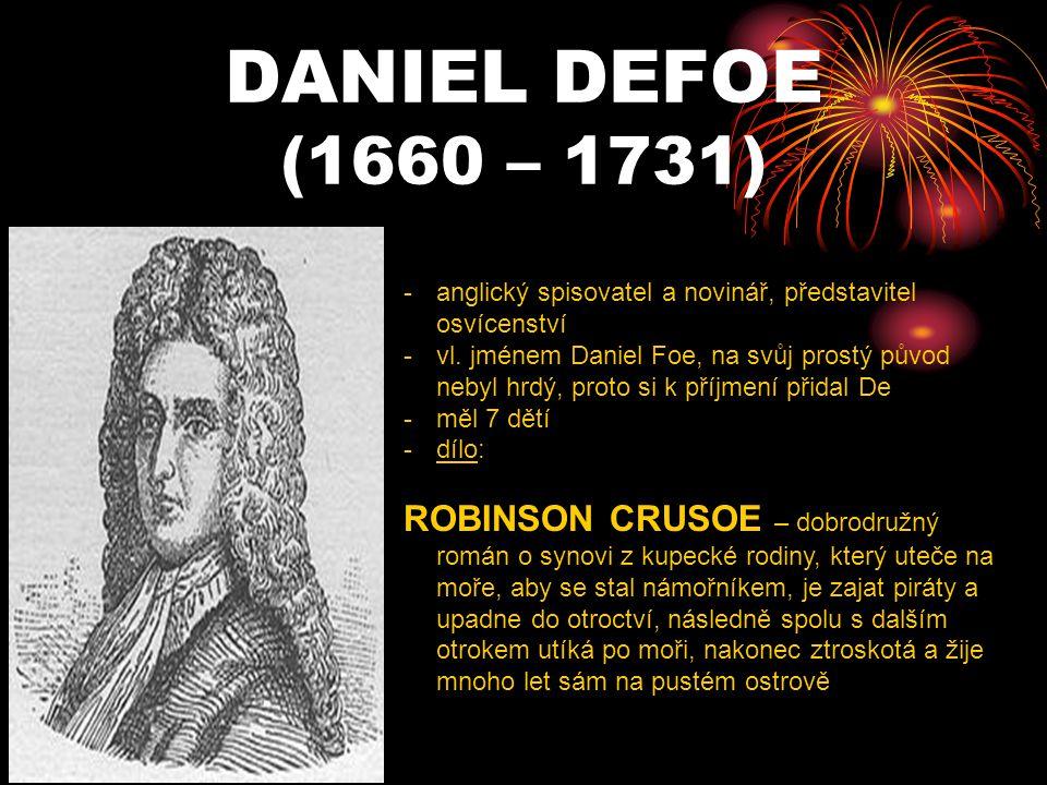 DANIEL DEFOE (1660 – 1731) -a-anglický spisovatel a novinář, představitel osvícenství -v-vl. jménem Daniel Foe, na svůj prostý původ nebyl hrdý, proto