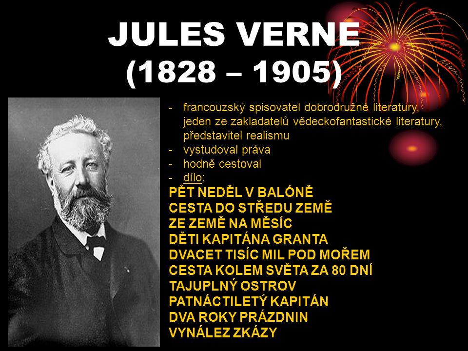 JULES VERNE (1828 – 1905) -f-francouzský spisovatel dobrodružné literatury, jeden ze zakladatelů vědeckofantastické literatury, představitel realismu