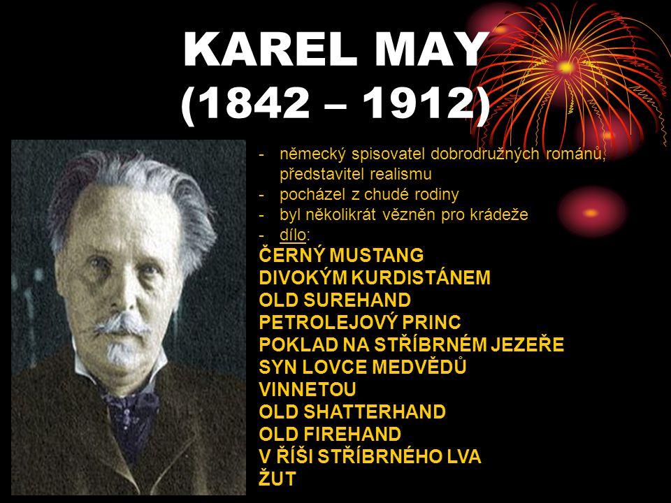 KAREL MAY (1842 – 1912) -n-německý spisovatel dobrodružných románů, představitel realismu -p-pocházel z chudé rodiny -b-byl několikrát vězněn pro krád