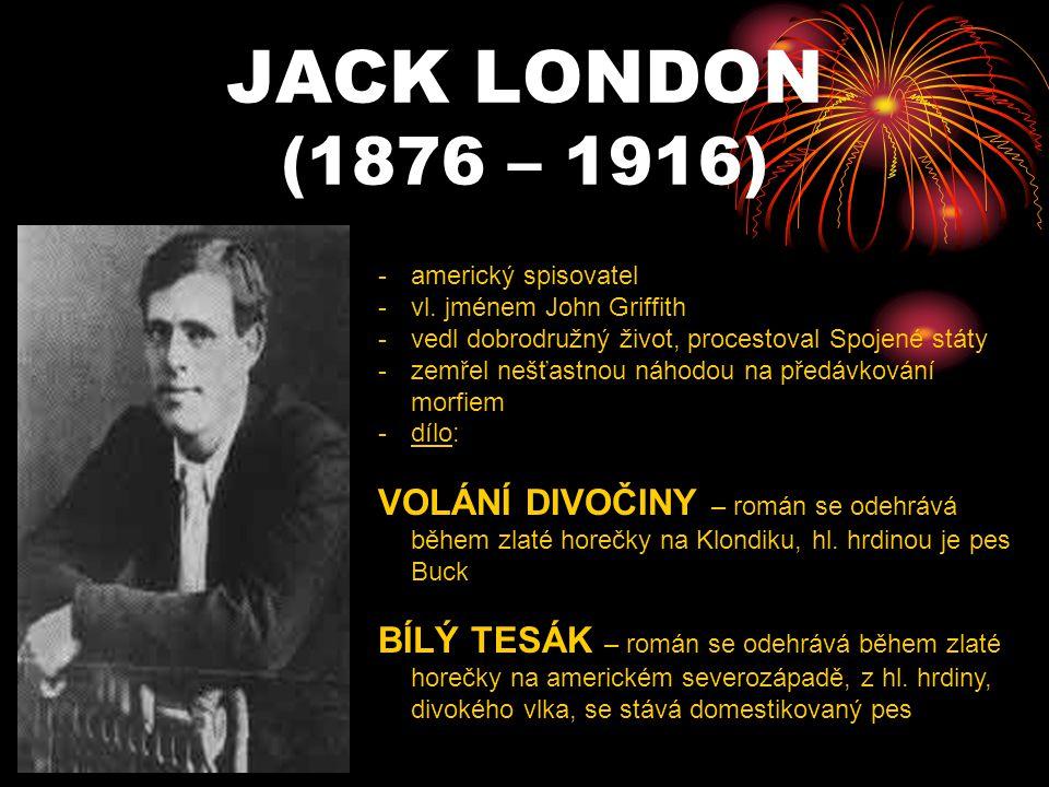 JACK LONDON (1876 – 1916) -a-americký spisovatel -v-vl. jménem John Griffith -v-vedl dobrodružný život, procestoval Spojené státy -z-zemřel nešťastnou