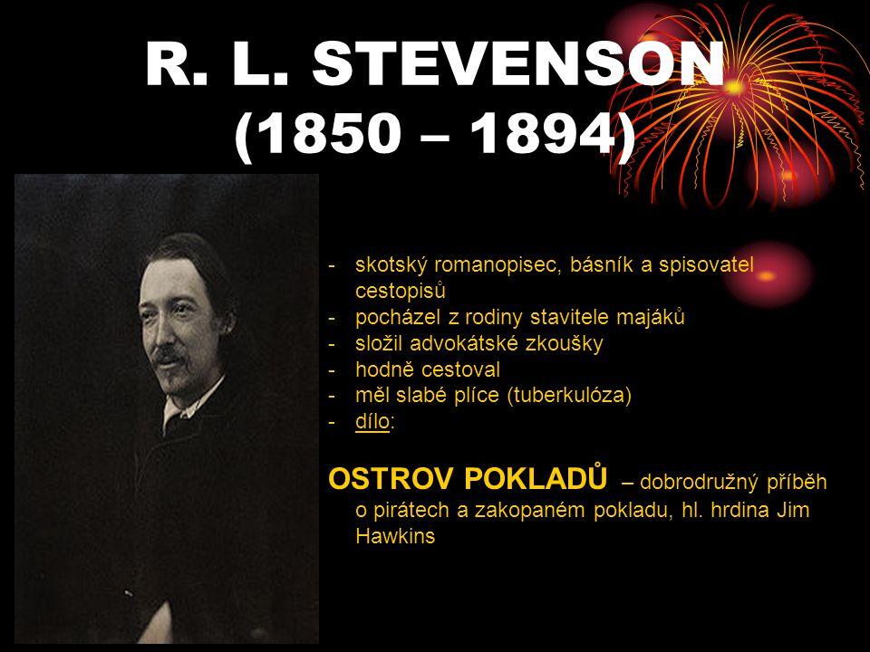 R. L. STEVENSON (1850 – 1894) -s-skotský romanopisec, básník a spisovatel cestopisů -p-pocházel z rodiny stavitele majáků -s-složil advokátské zkoušky