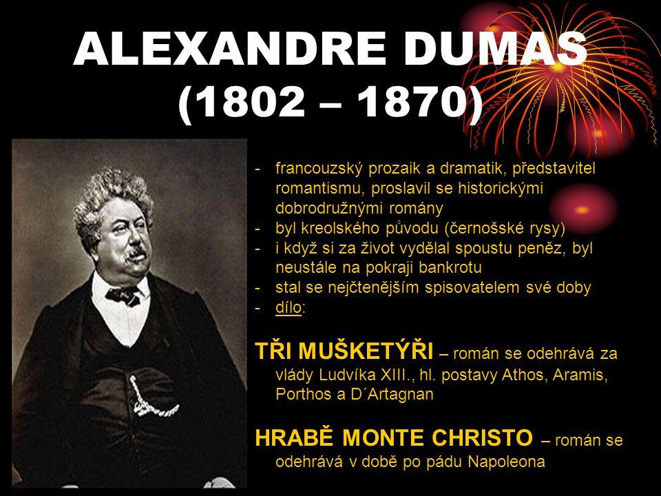 ALEXANDRE DUMAS (1802 – 1870) -f-francouzský prozaik a dramatik, představitel romantismu, proslavil se historickými dobrodružnými romány -b-byl kreols