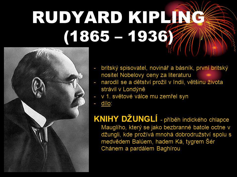 RUDYARD KIPLING (1865 – 1936) -b-britský spisovatel, novinář a básník, první britský nositel Nobelovy ceny za literaturu -n-narodil se a dětství proži