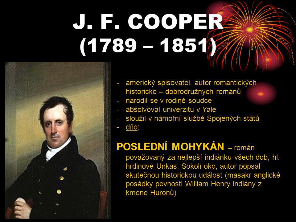 J. F. COOPER (1789 – 1851) -a-americký spisovatel, autor romantických historicko – dobrodružných románů -n-narodil se v rodině soudce -a-absolvoval un