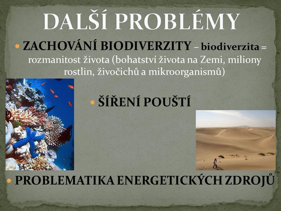 ZACHOVÁNÍ BIODIVERZITY – biodiverzita = rozmanitost života (bohatství života na Zemi, miliony rostlin, živočichů a mikroorganismů) ŠÍŘENÍ POUŠTÍ PROBL