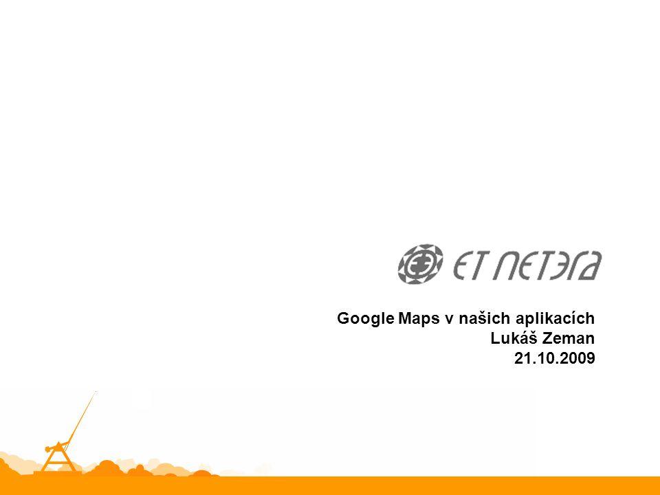 Google Maps v našich aplikacích Lukáš Zeman 21.10.2009