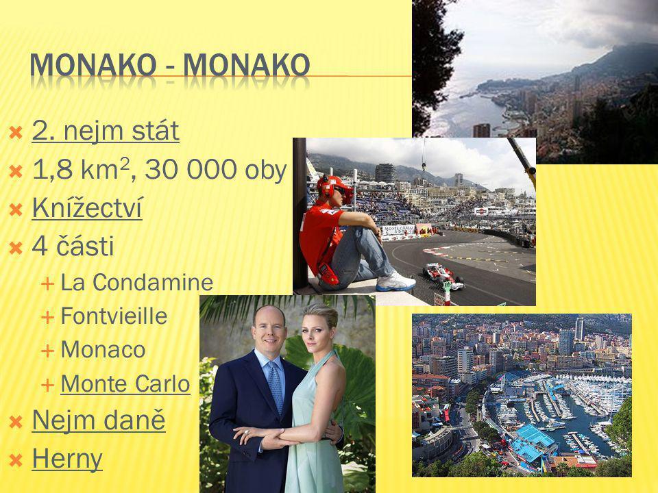  2. nejm stát  1,8 km 2, 30 000 oby  Knížectví  4 části  La Condamine  Fontvieille  Monaco  Monte Carlo  Nejm daně  Herny