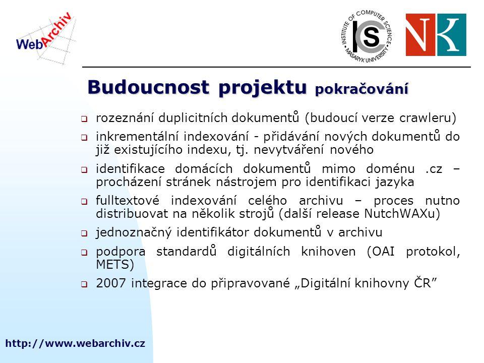 http://www.webarchiv.cz Budoucnost projektu pokračování  rozeznání duplicitních dokumentů (budoucí verze crawleru)  inkrementální indexování - přidávání nových dokumentů do již existujícího indexu, tj.
