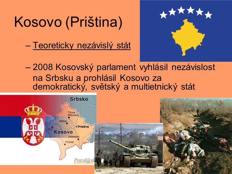Kosovo (Priština) –Teoreticky nezávislý stát –2008 Kosovský parlament vyhlásil nezávislost na Srbsku a prohlásil Kosovo za demokratický, světský a multietnický stát