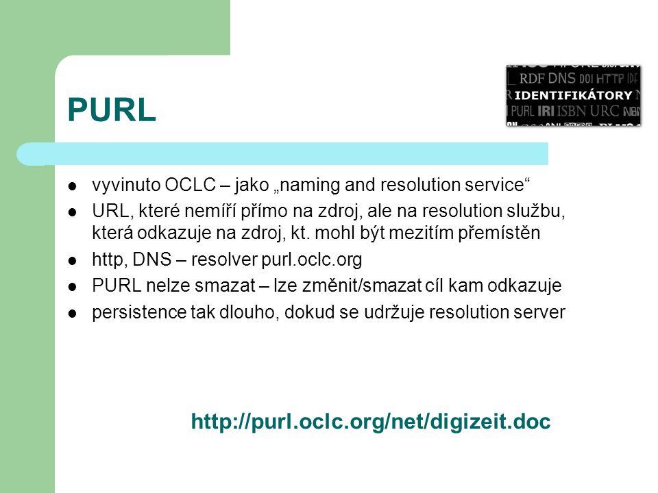 """PURL vyvinuto OCLC – jako """"naming and resolution service"""" URL, které nemíří přímo na zdroj, ale na resolution službu, která odkazuje na zdroj, kt. moh"""