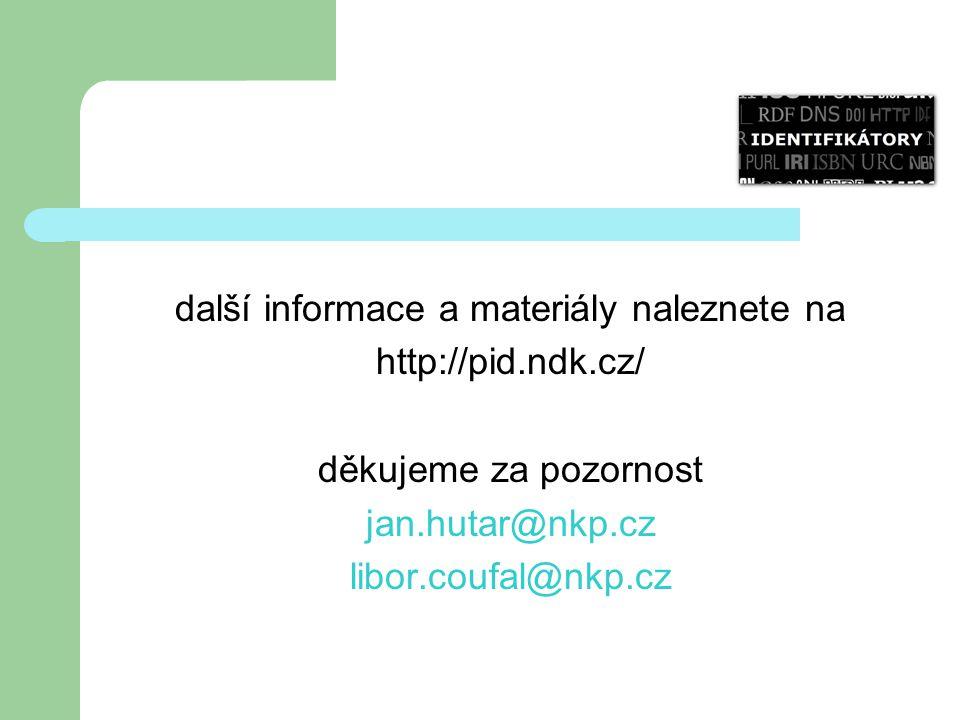 další informace a materiály naleznete na http://pid.ndk.cz/ děkujeme za pozornost jan.hutar@nkp.cz libor.coufal@nkp.cz