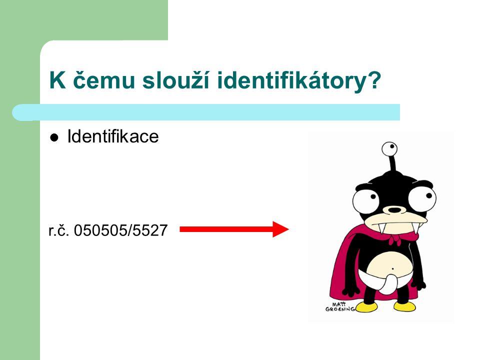 K čemu slouží identifikátory Identifikace r.č. 050505/5527
